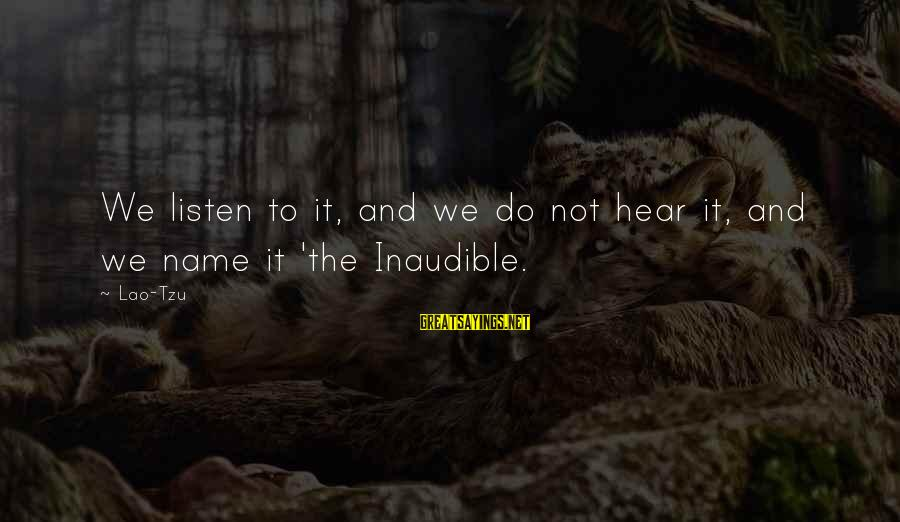 Wheelbase Sayings By Lao-Tzu: We listen to it, and we do not hear it, and we name it 'the