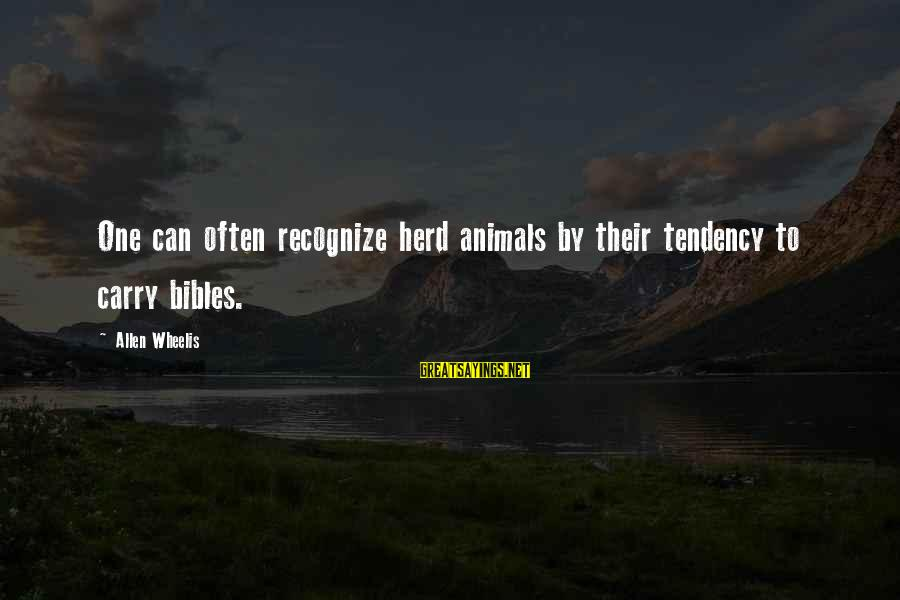 Wheelis Sayings By Allen Wheelis: One can often recognize herd animals by their tendency to carry bibles.