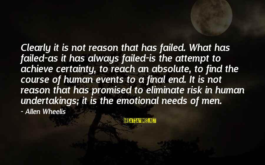 Wheelis Sayings By Allen Wheelis: Clearly it is not reason that has failed. What has failed-as it has always failed-is