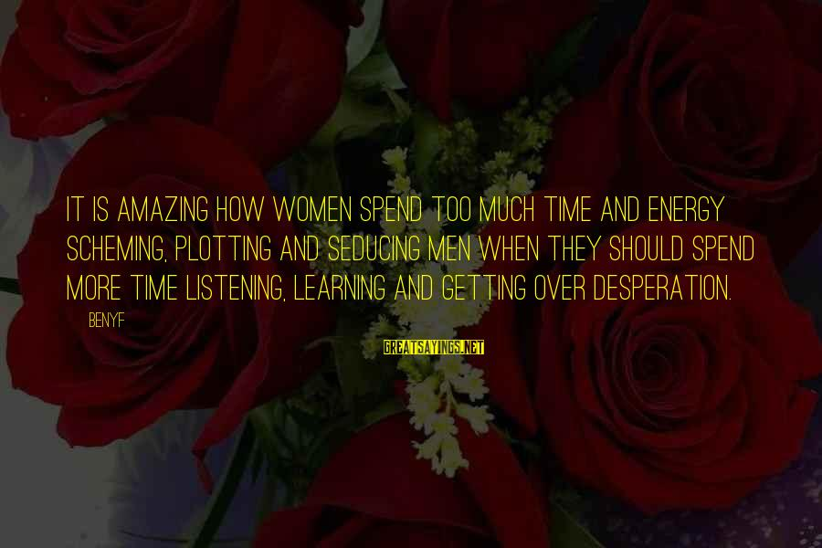 When A Woman's Heart Is Broken Sayings By Benyf: It is amazing how women spend too much time and energy scheming, plotting and seducing