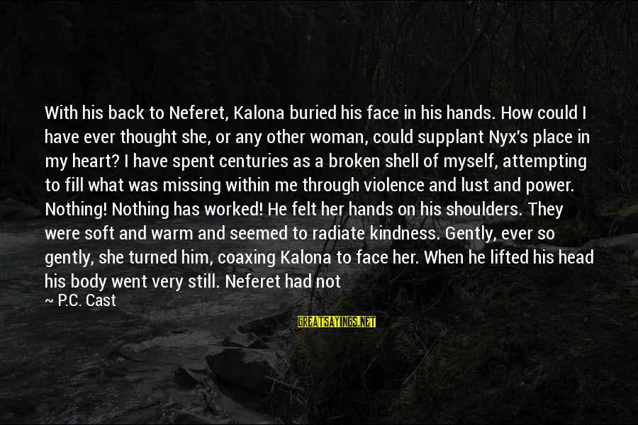 When A Woman's Heart Is Broken Sayings By P.C. Cast: With his back to Neferet, Kalona buried his face in his hands. How could I