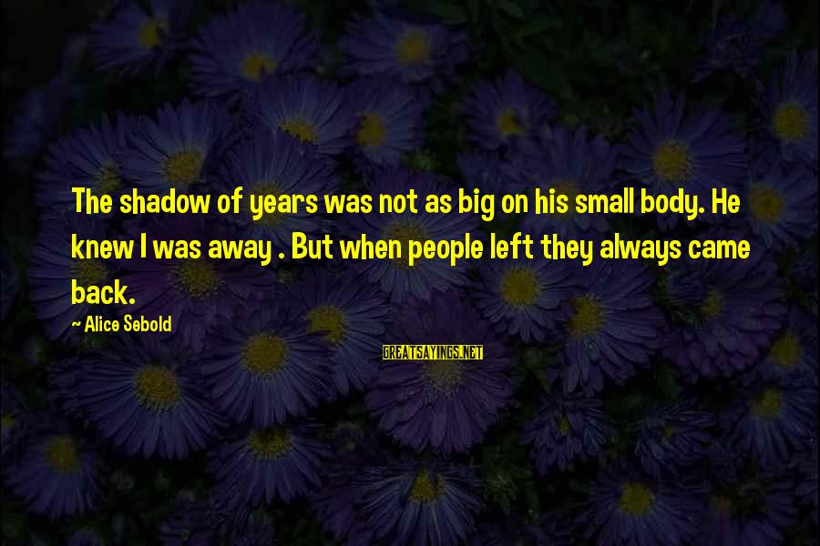 When He Left Sayings By Alice Sebold: The shadow of years was not as big on his small body. He knew I