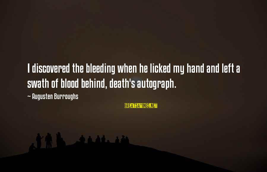 When He Left Sayings By Augusten Burroughs: I discovered the bleeding when he licked my hand and left a swath of blood