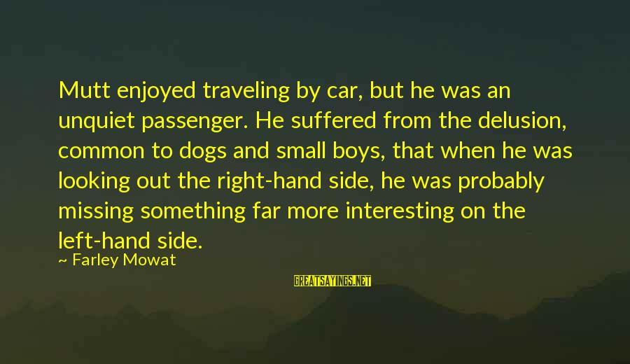 When He Left Sayings By Farley Mowat: Mutt enjoyed traveling by car, but he was an unquiet passenger. He suffered from the