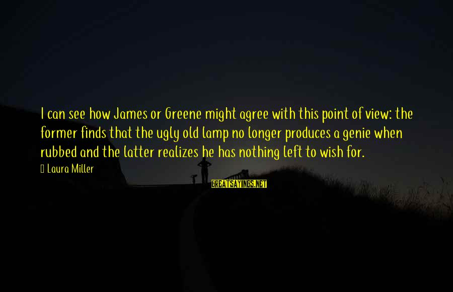 When He Left Sayings By Laura Miller: I can see how James or Greene might agree with this point of view: the