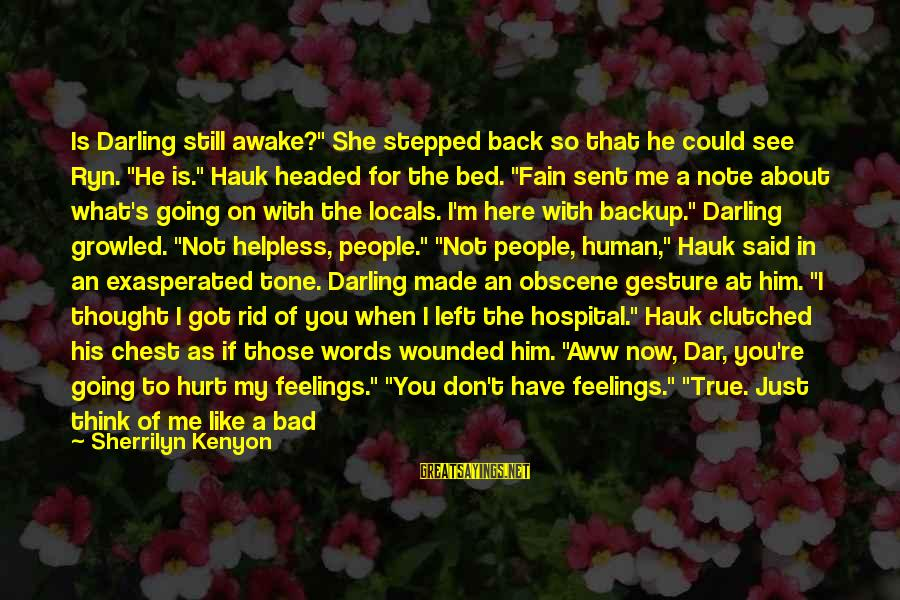 "When He Left Sayings By Sherrilyn Kenyon: Is Darling still awake?"" She stepped back so that he could see Ryn. ""He is."""