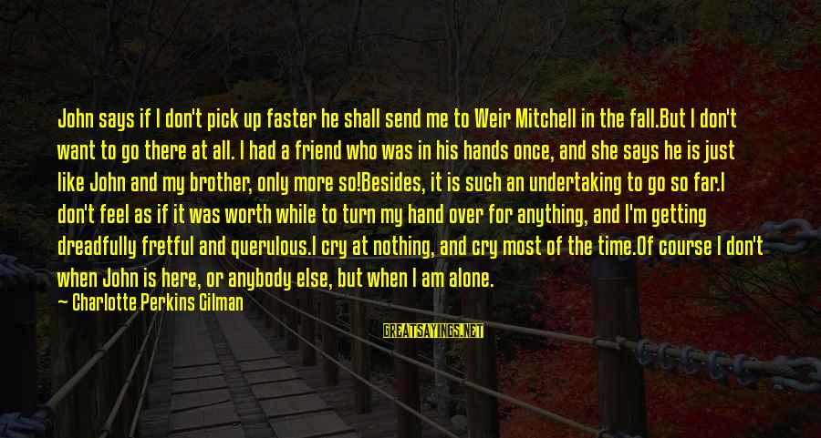When I Am Alone Sayings By Charlotte Perkins Gilman: John says if I don't pick up faster he shall send me to Weir Mitchell
