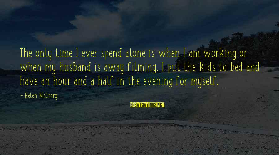 When I Am Alone Sayings By Helen McCrory: The only time I ever spend alone is when I am working or when my