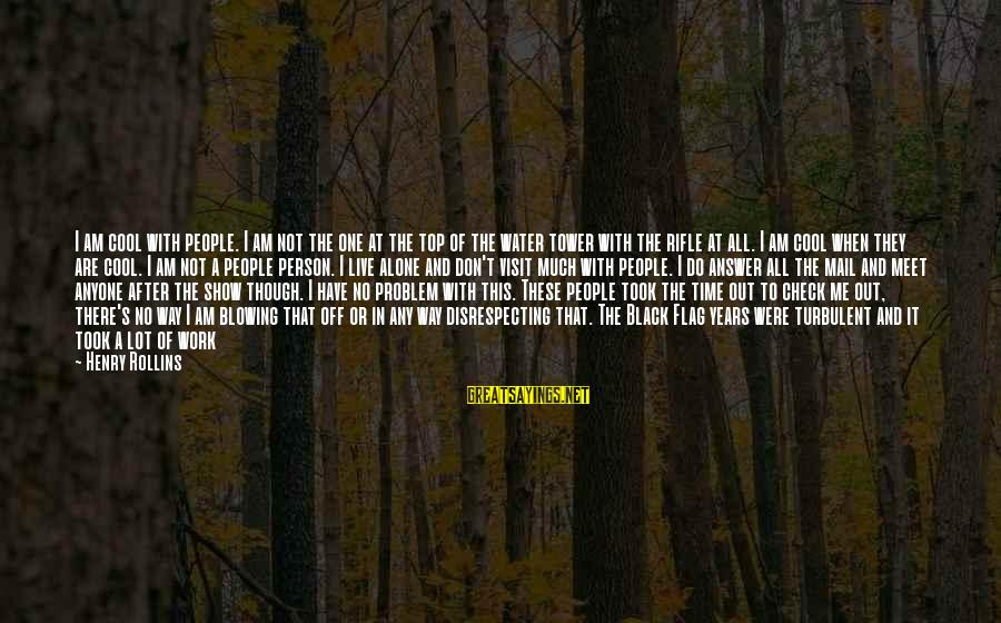 When I Am Alone Sayings By Henry Rollins: I am cool with people. I am not the one at the top of the