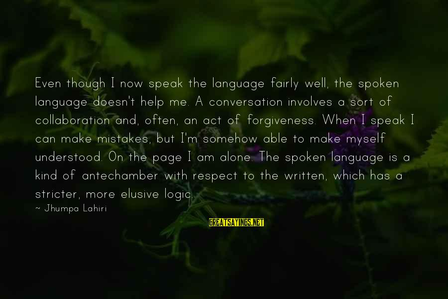 When I Am Alone Sayings By Jhumpa Lahiri: Even though I now speak the language fairly well, the spoken language doesn't help me.