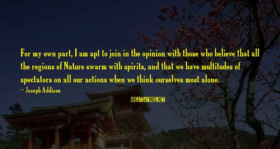When I Am Alone Sayings By Joseph Addison: For my own part, I am apt to join in the opinion with those who
