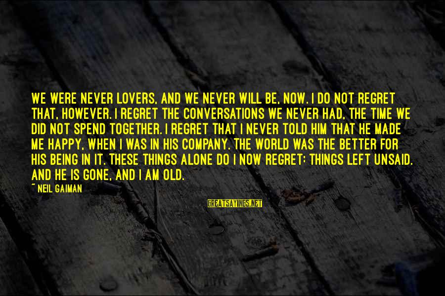 When I Am Alone Sayings By Neil Gaiman: We were never lovers, and we never will be, now. I do not regret that,