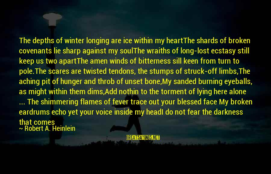 When I Am Alone Sayings By Robert A. Heinlein: The depths of winter longing are ice within my heartThe shards of broken covenants lie