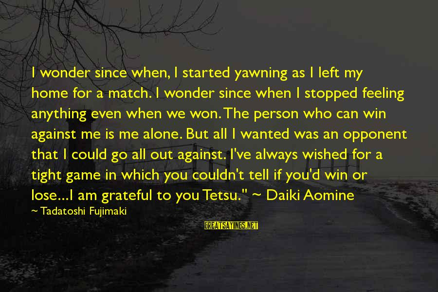 When I Am Alone Sayings By Tadatoshi Fujimaki: I wonder since when, I started yawning as I left my home for a match.
