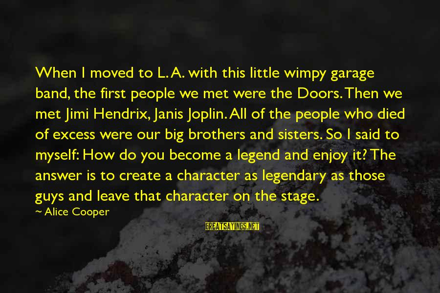 When I First Met You Sayings By Alice Cooper: When I moved to L. A. with this little wimpy garage band, the first people