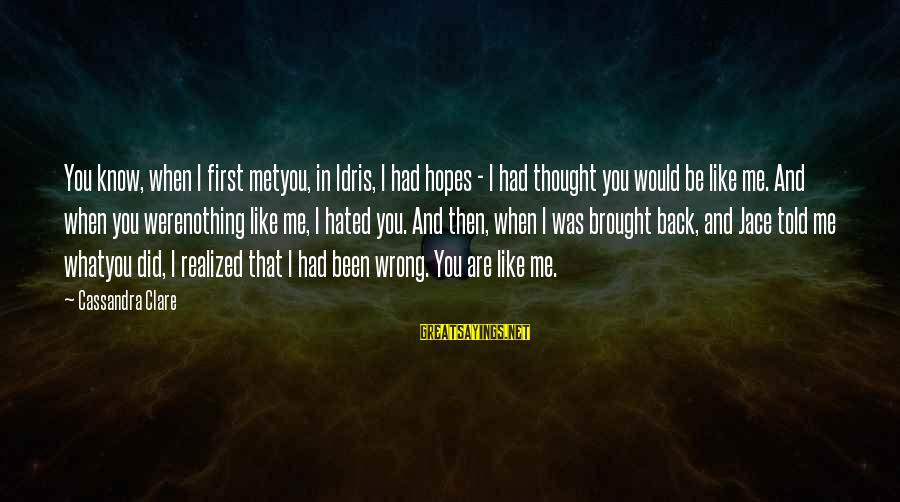When I First Met You Sayings By Cassandra Clare: You know, when I first metyou, in Idris, I had hopes - I had thought