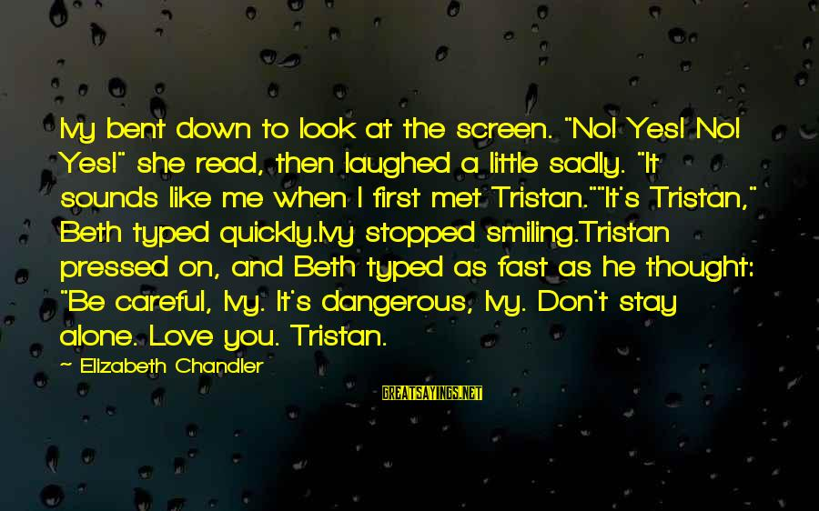 """When I First Met You Sayings By Elizabeth Chandler: Ivy bent down to look at the screen. """"No! Yes! No! Yes!"""" she read, then"""