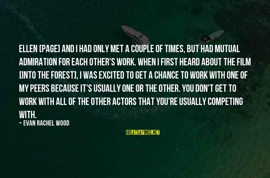 When I First Met You Sayings By Evan Rachel Wood: Ellen [Page] and I had only met a couple of times, but had mutual admiration