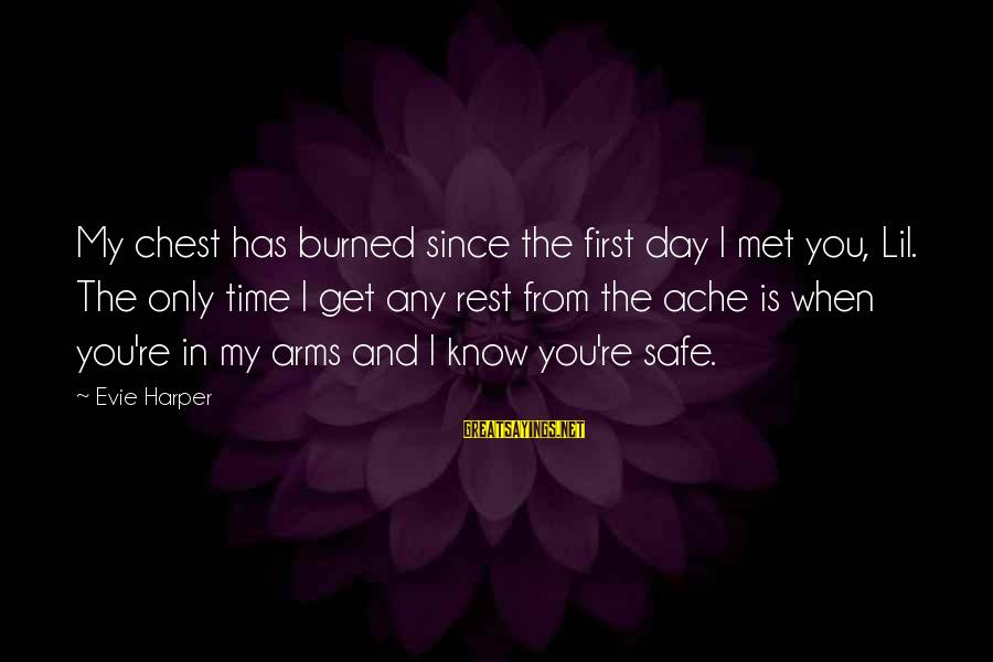 When I First Met You Sayings By Evie Harper: My chest has burned since the first day I met you, Lil. The only time