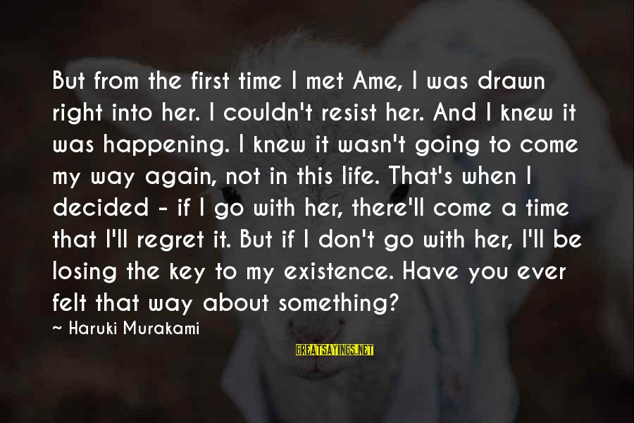 When I First Met You Sayings By Haruki Murakami: But from the first time I met Ame, I was drawn right into her. I