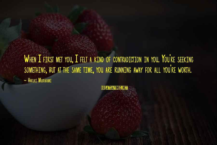 When I First Met You Sayings By Haruki Murakami: When I first met you, I felt a kind of contradiction in you. You're seeking