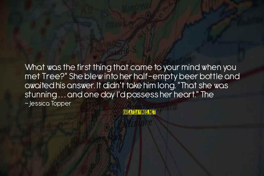 """When I First Met You Sayings By Jessica Topper: What was the first thing that came to your mind when you met Tree?"""" She"""