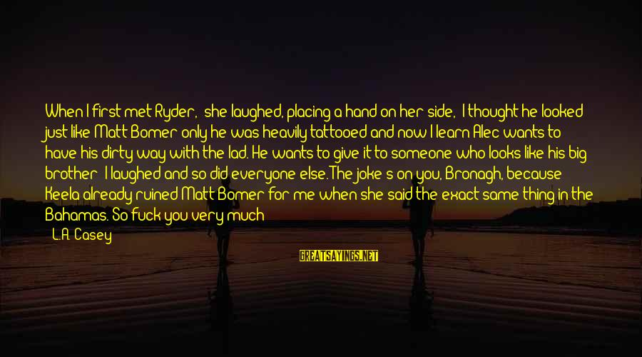 """When I First Met You Sayings By L.A. Casey: When I first met Ryder,"""" she laughed, placing a hand on her side, """"I thought"""