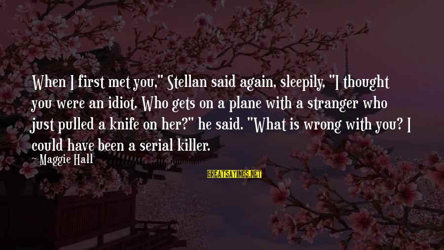"""When I First Met You Sayings By Maggie Hall: When I first met you,"""" Stellan said again, sleepily, """"I thought you were an idiot."""