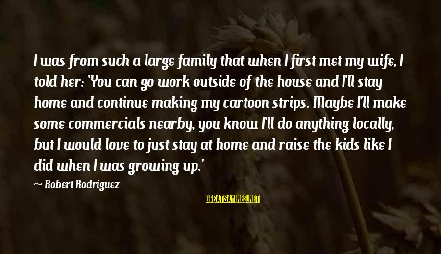 When I First Met You Sayings By Robert Rodriguez: I was from such a large family that when I first met my wife, I