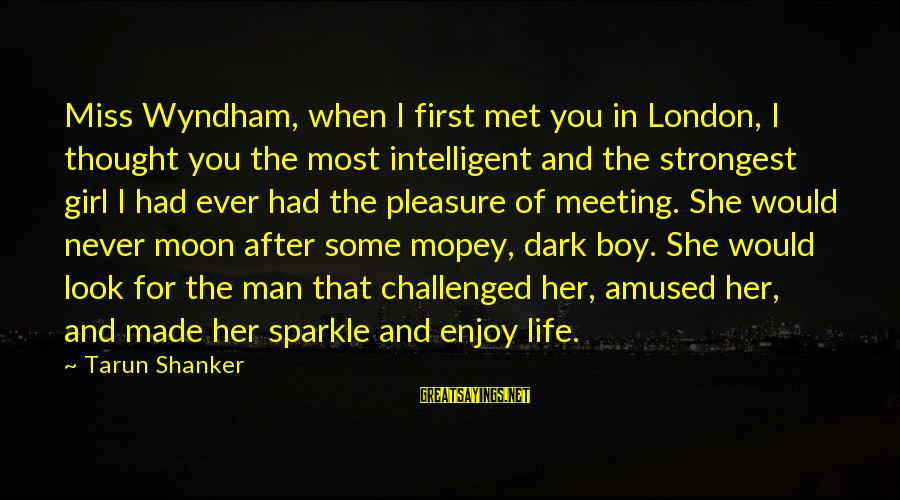 When I First Met You Sayings By Tarun Shanker: Miss Wyndham, when I first met you in London, I thought you the most intelligent