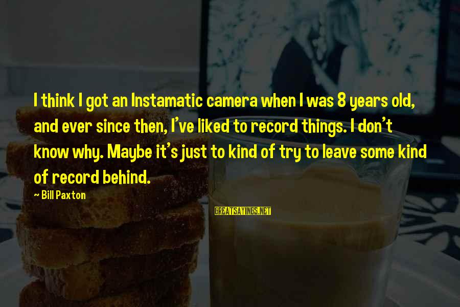 When I Leave Sayings By Bill Paxton: I think I got an Instamatic camera when I was 8 years old, and ever