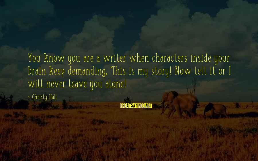 When I Leave Sayings By Christy Hall: You know you are a writer when characters inside your brain keep demanding, 'This is
