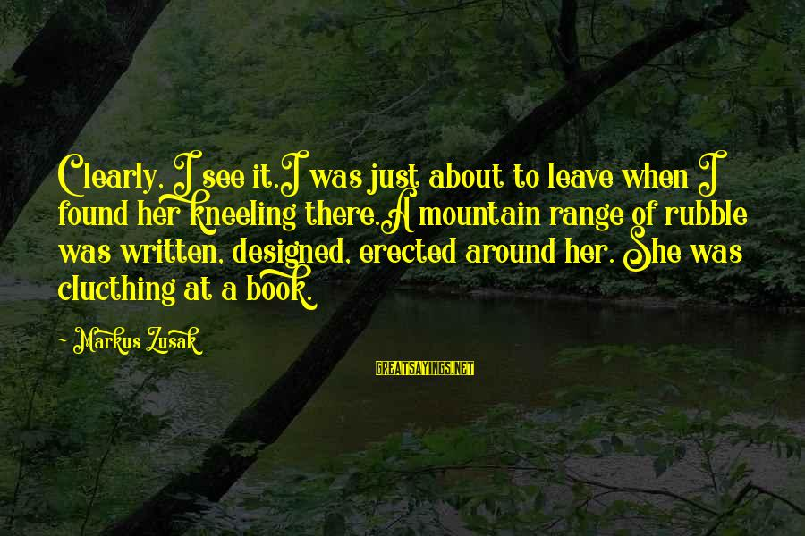 When I Leave Sayings By Markus Zusak: Clearly, I see it.I was just about to leave when I found her kneeling there.A