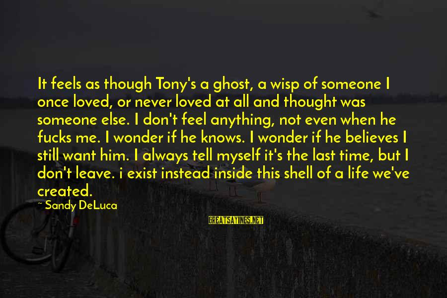 When I Leave Sayings By Sandy DeLuca: It feels as though Tony's a ghost, a wisp of someone I once loved, or