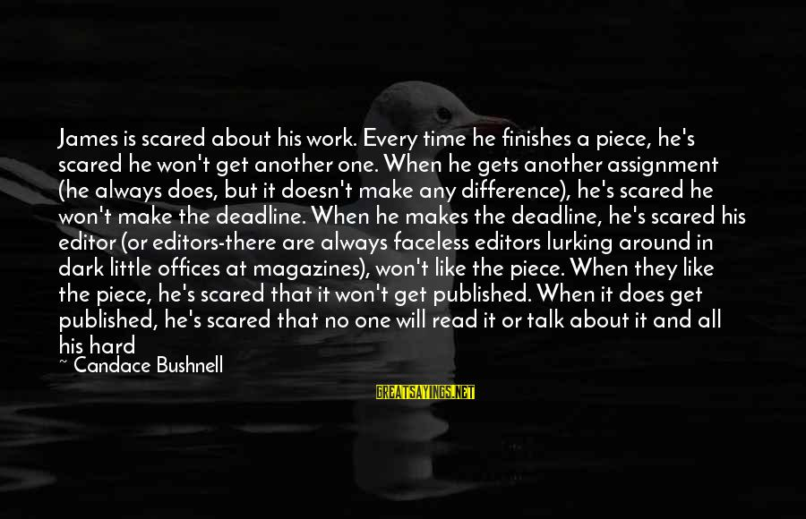 When It Gets Dark Sayings By Candace Bushnell: James is scared about his work. Every time he finishes a piece, he's scared he