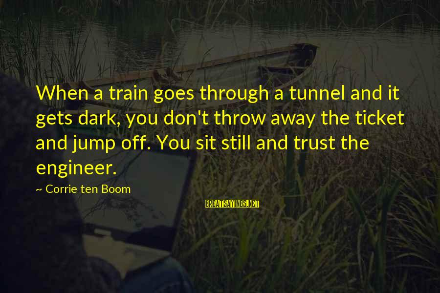 When It Gets Dark Sayings By Corrie Ten Boom: When a train goes through a tunnel and it gets dark, you don't throw away