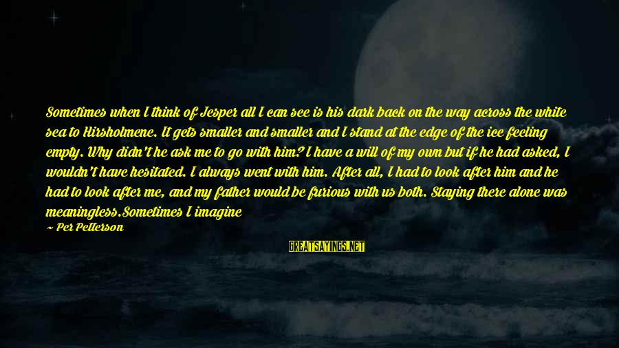 When It Gets Dark Sayings By Per Petterson: Sometimes when I think of Jesper all I can see is his dark back on
