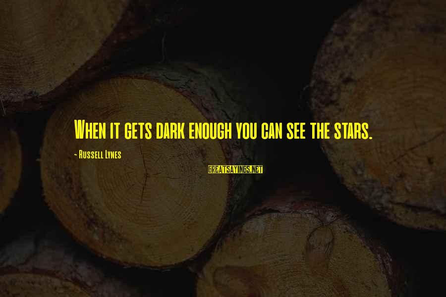When It Gets Dark Sayings By Russell Lynes: When it gets dark enough you can see the stars.
