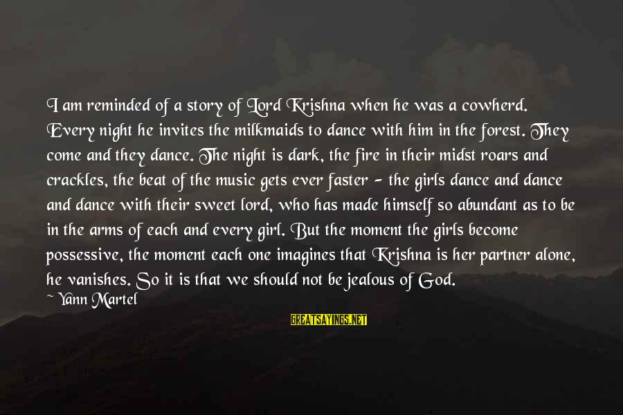 When It Gets Dark Sayings By Yann Martel: I am reminded of a story of Lord Krishna when he was a cowherd. Every