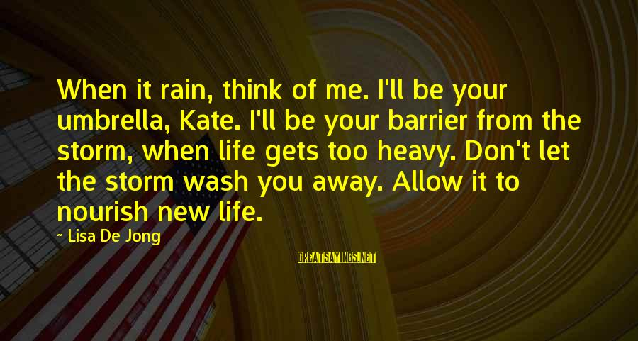 When Life Gets Heavy Sayings By Lisa De Jong: When it rain, think of me. I'll be your umbrella, Kate. I'll be your barrier