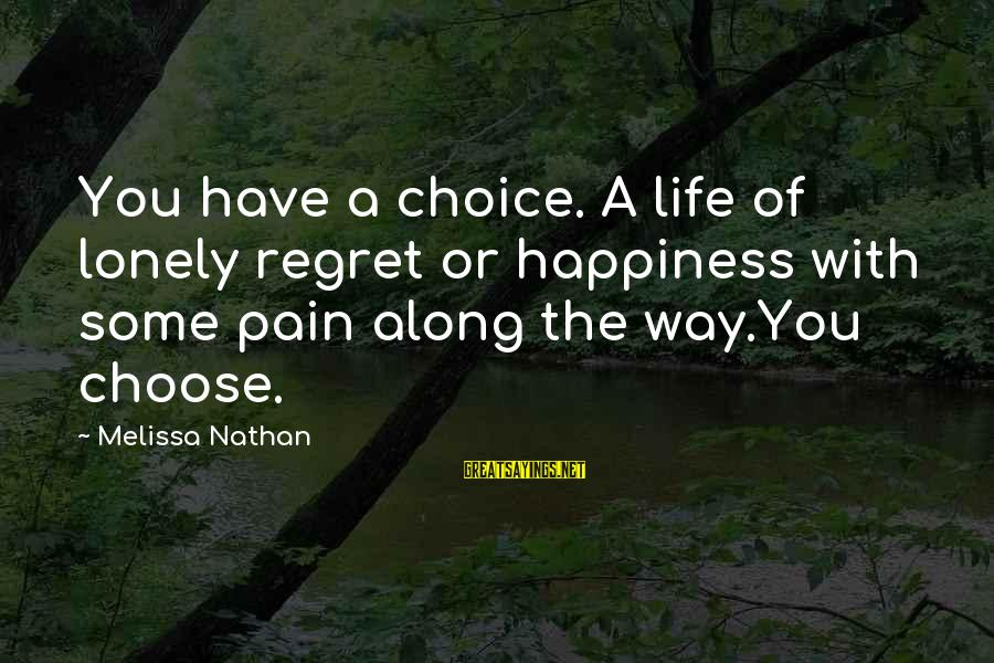 When Life Gets Heavy Sayings By Melissa Nathan: You have a choice. A life of lonely regret or happiness with some pain along