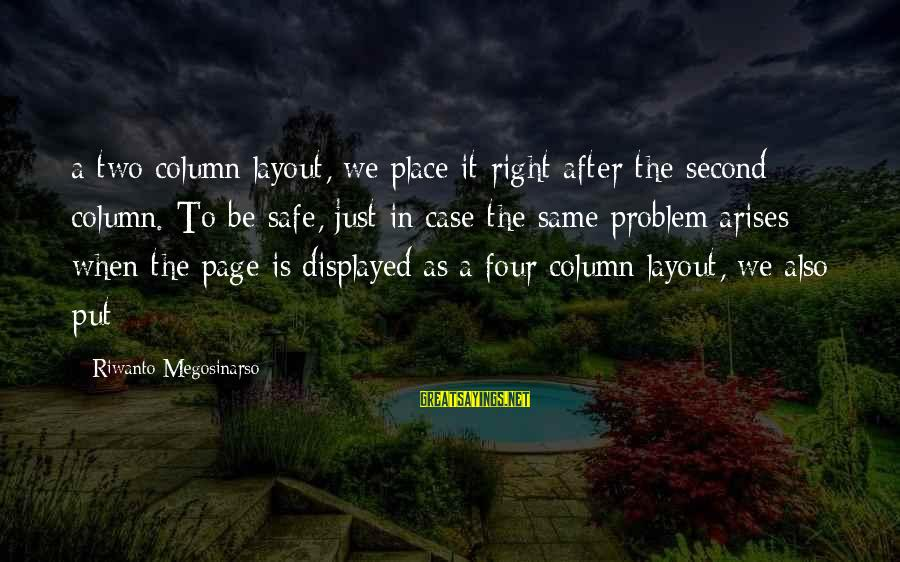When Problem Arises Sayings By Riwanto Megosinarso: a two-column layout, we place it right after the second column. To be safe, just