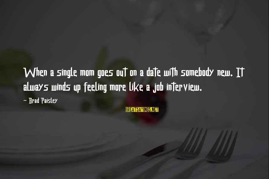 When Single Sayings By Brad Paisley: When a single mom goes out on a date with somebody new. It always winds