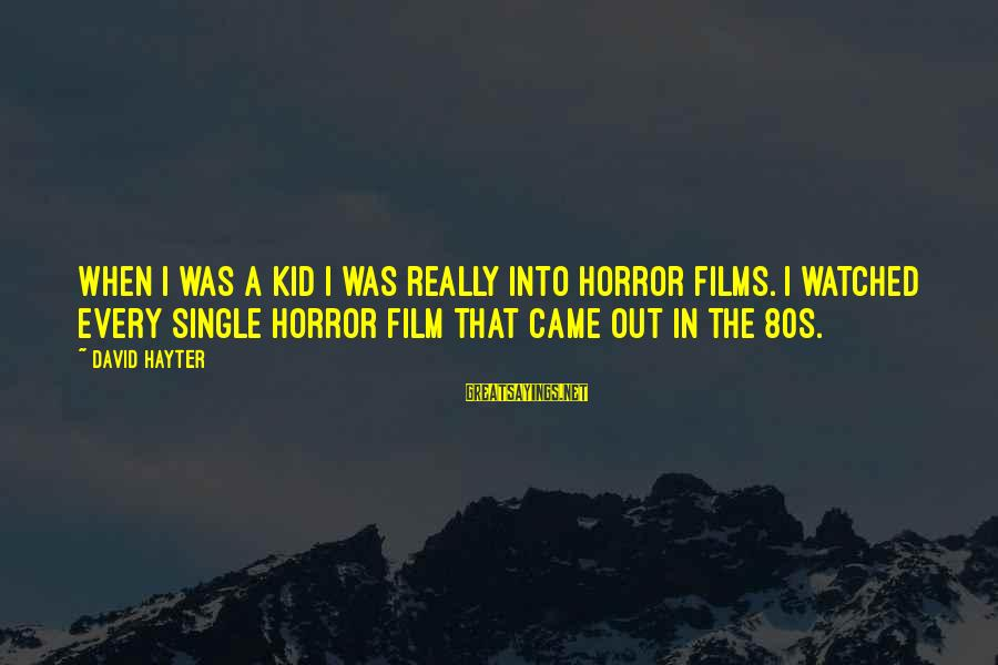 When Single Sayings By David Hayter: When I was a kid I was really into horror films. I watched every single