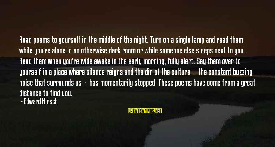 When Single Sayings By Edward Hirsch: Read poems to yourself in the middle of the night. Turn on a single lamp