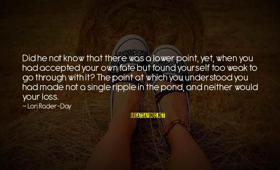 When Single Sayings By Lori Rader-Day: Did he not know that there was a lower point, yet, when you had accepted