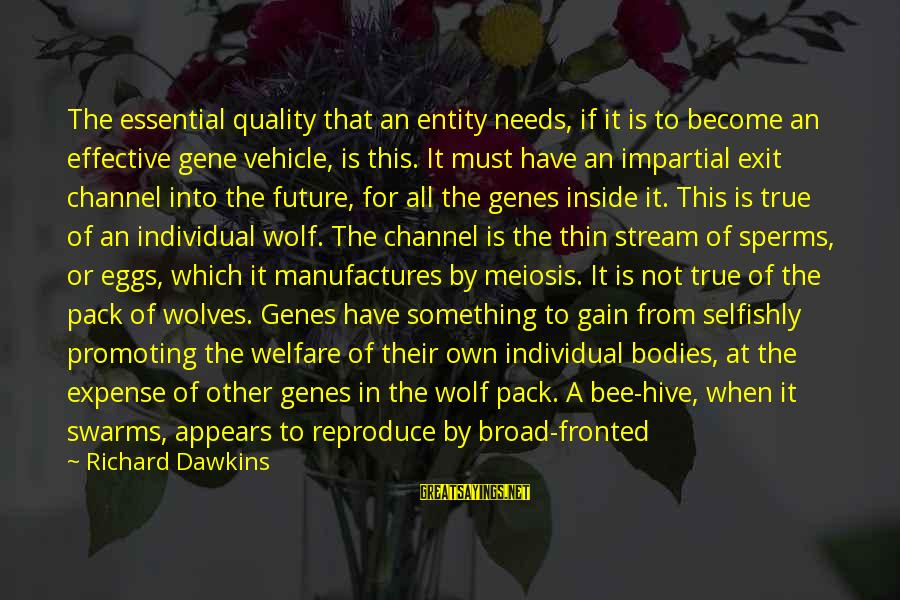 When Single Sayings By Richard Dawkins: The essential quality that an entity needs, if it is to become an effective gene