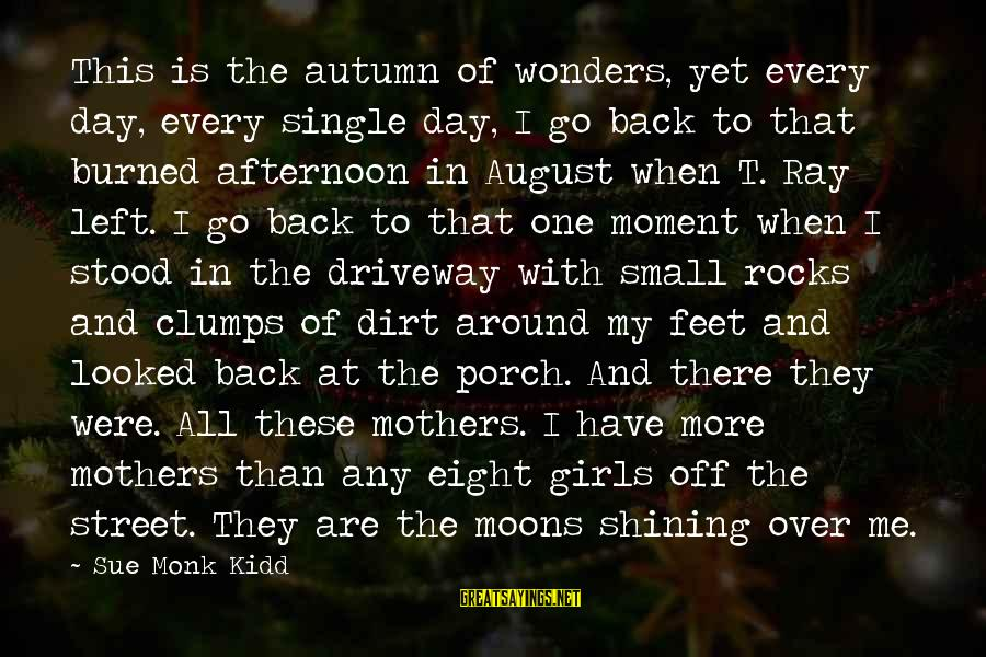 When Single Sayings By Sue Monk Kidd: This is the autumn of wonders, yet every day, every single day, I go back