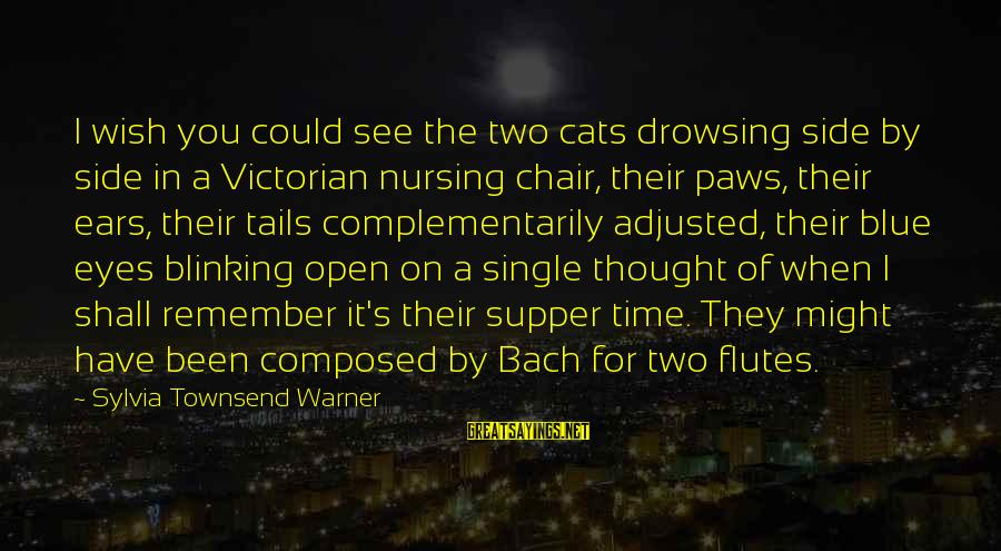 When Single Sayings By Sylvia Townsend Warner: I wish you could see the two cats drowsing side by side in a Victorian