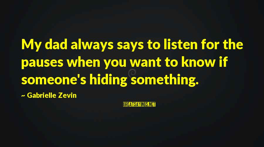 When Someone Says Sayings By Gabrielle Zevin: My dad always says to listen for the pauses when you want to know if